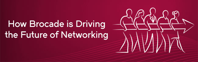 How Brocade is Driving the Future of Networking